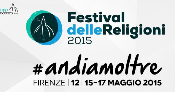 Dal 12 al 17 maggio a Firenze la seconda edizione del Festival delle Religioni, intitolata quest'anno #andiamoltre