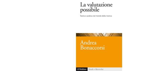 """Presentazione del volume """"La valutazione possibile. Teoria e pratica nel mondo della ricerca"""" di Andrea Bonaccorsi"""