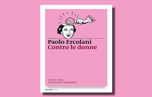 """Presentazione del libro di Paolo Ercolani: """"Contro le donne – storia e critica del più antico pregiudizio"""""""